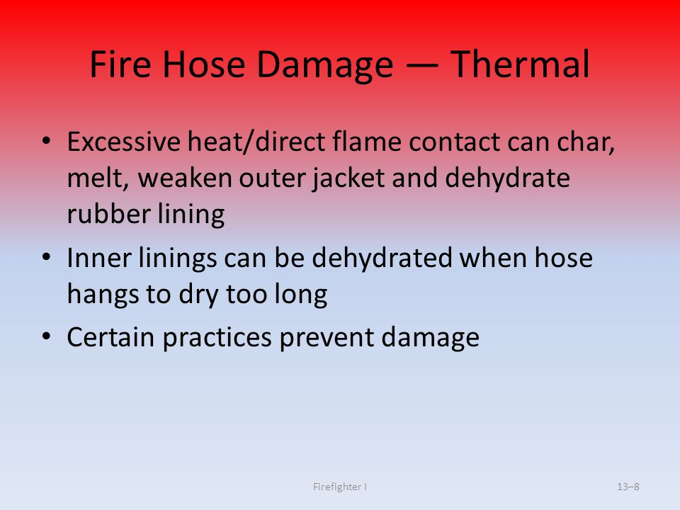 Firefighter I13–99 Advancing Hose Up Stairway Should be advanced up stairways uncharged when conditions allow Lay uncharged hose against outside wall to keep stairs clear as possible, avoid sharp bends and kinks in hose If possible, position firefighter at every turn/point of resistance