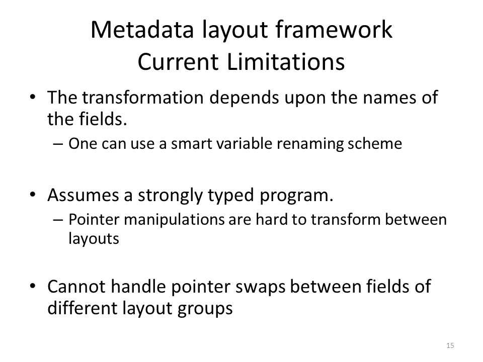 Metadata layout framework Current Limitations The transformation depends upon the names of the fields. – One can use a smart variable renaming scheme