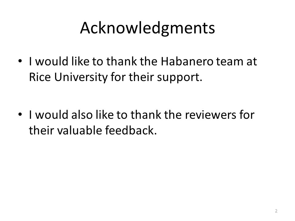 Acknowledgments I would like to thank the Habanero team at Rice University for their support. I would also like to thank the reviewers for their valua