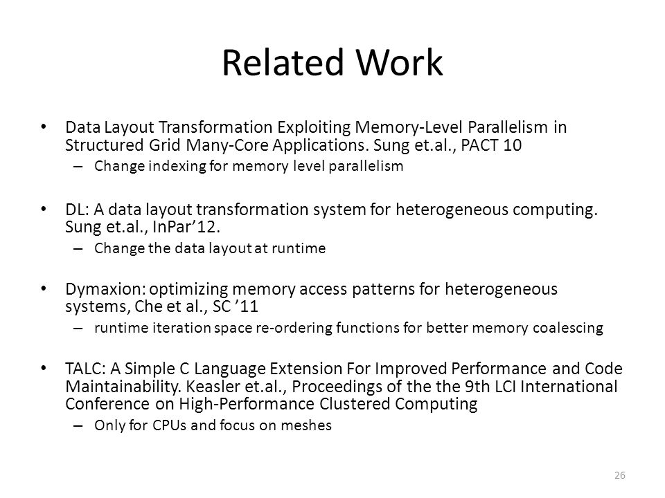 Related Work Data Layout Transformation Exploiting Memory-Level Parallelism in Structured Grid Many-Core Applications. Sung et.al., PACT 10 – Change i