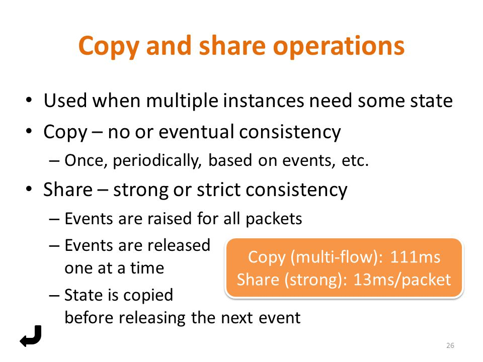 Copy and share operations Used when multiple instances need some state Copy – no or eventual consistency – Once, periodically, based on events, etc.