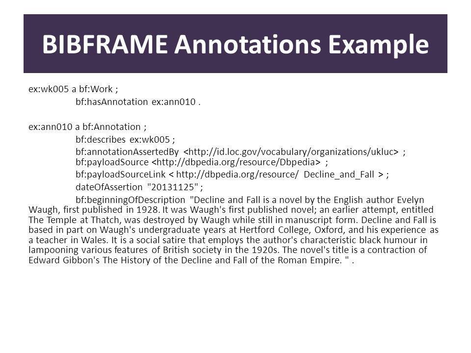 BIBFRAME Annotations Example ex:wk005 a bf:Work ; bf:hasAnnotation ex:ann010.