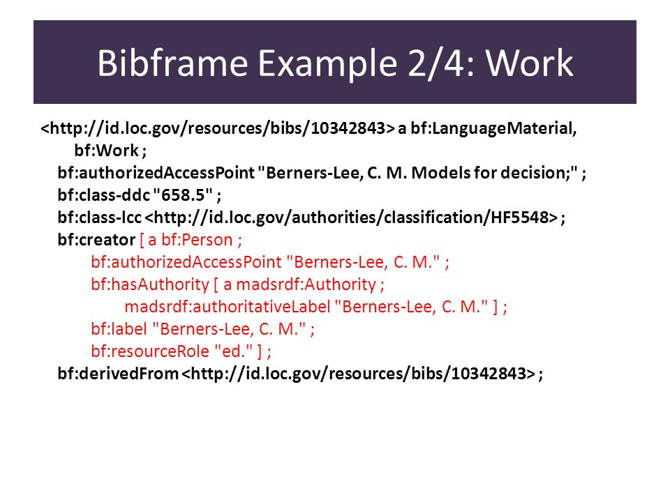 Bibframe Example 2/4: Work a bf:LanguageMaterial, bf:Work ; bf:authorizedAccessPoint Berners-Lee, C.