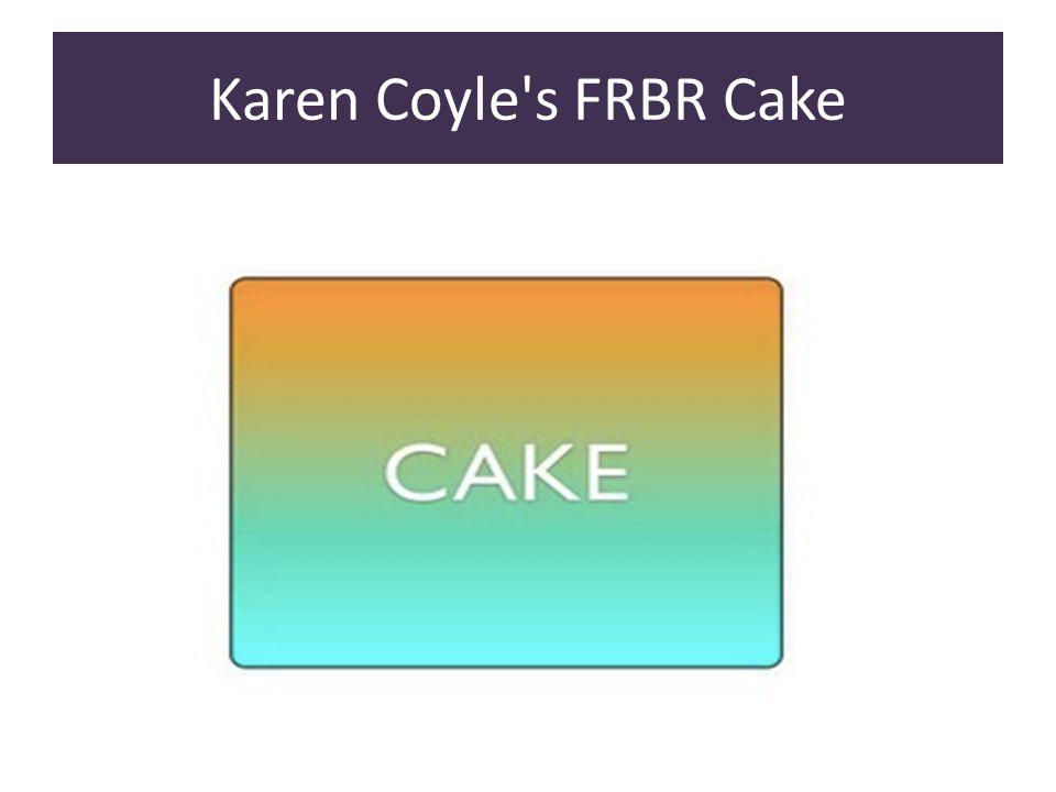 Karen Coyle s FRBR Cake