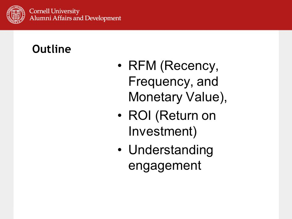 Outline RFM (Recency, Frequency, and Monetary Value), ROI (Return on Investment) Understanding engagement