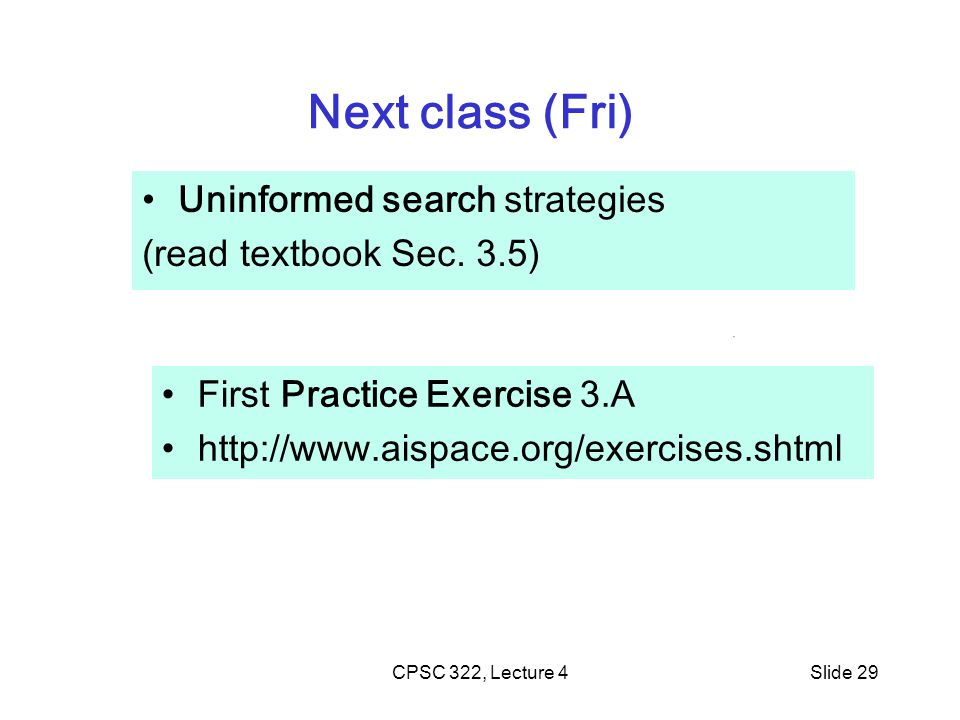 CPSC 322, Lecture 4Slide 29 Uninformed search strategies (read textbook Sec.