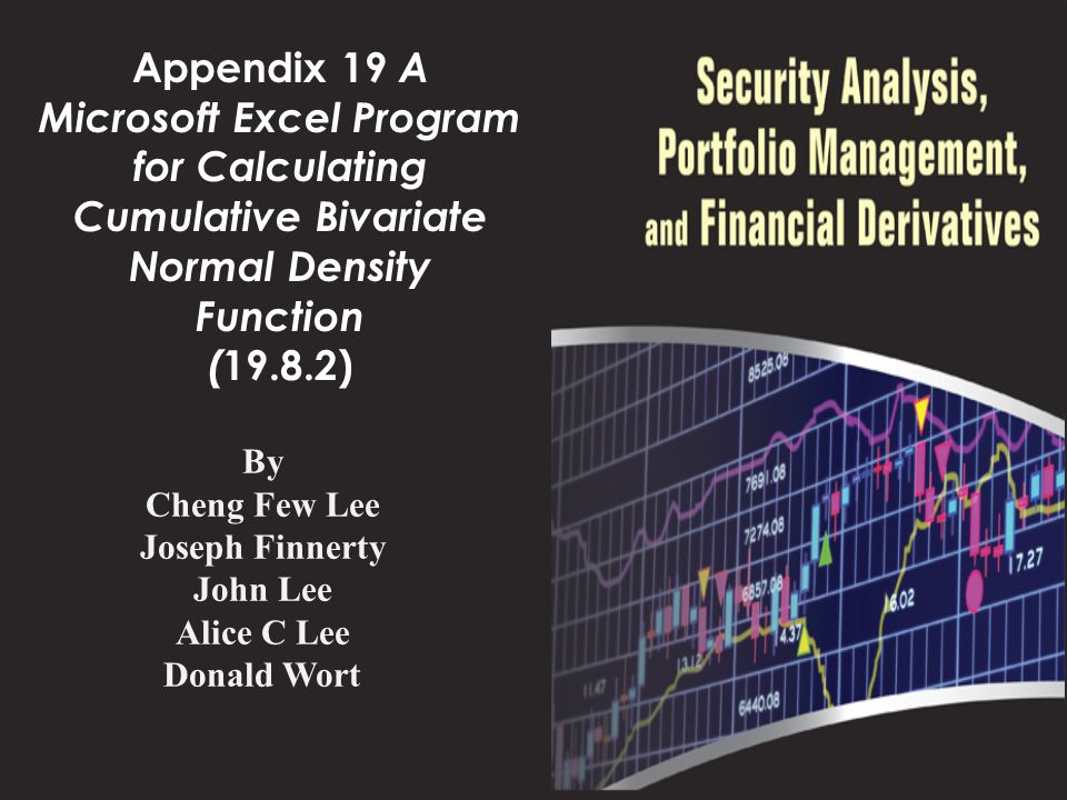 Appendix 19 A Microsoft Excel Program for Calculating Cumulative Bivariate Normal Density Function ( 19.8.2) By Cheng Few Lee Joseph Finnerty John Lee Alice C Lee Donald Wort
