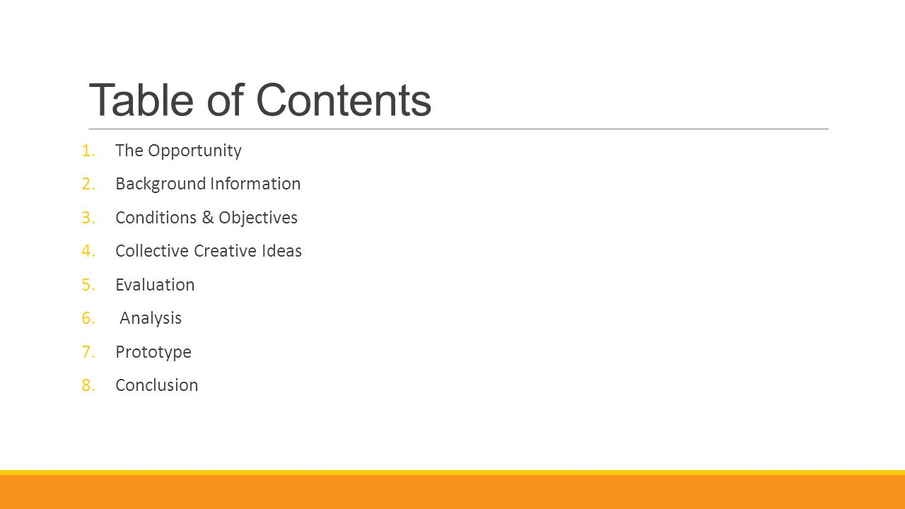 Table of Contents 1.The Opportunity 2.Background Information 3.Conditions & Objectives 4.Collective Creative Ideas 5.Evaluation 6. Analysis 7.Prototyp