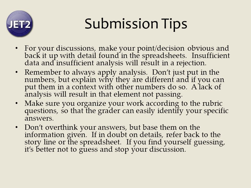 Submission Tips For your discussions, make your point/decision obvious and back it up with detail found in the spreadsheets.