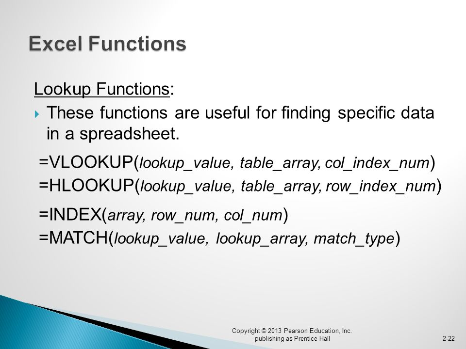 Lookup Functions:  These functions are useful for finding specific data in a spreadsheet.