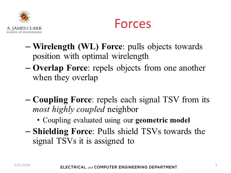 Forces – Wirelength (WL) Force: pulls objects towards position with optimal wirelength – Overlap Force: repels objects from one another when they over