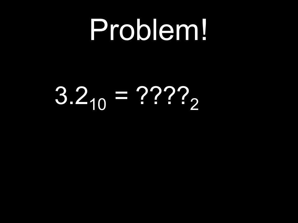 Problem! 3.2 10 = 2