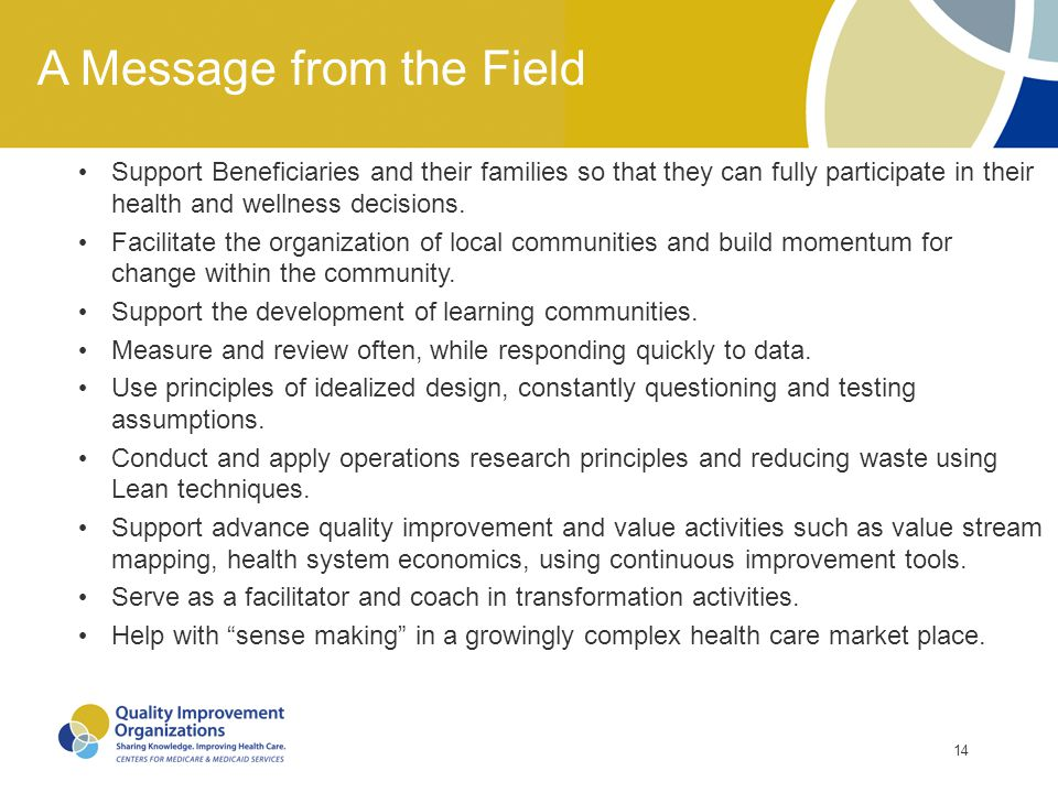 14 A Message from the Field Support Beneficiaries and their families so that they can fully participate in their health and wellness decisions. Facili