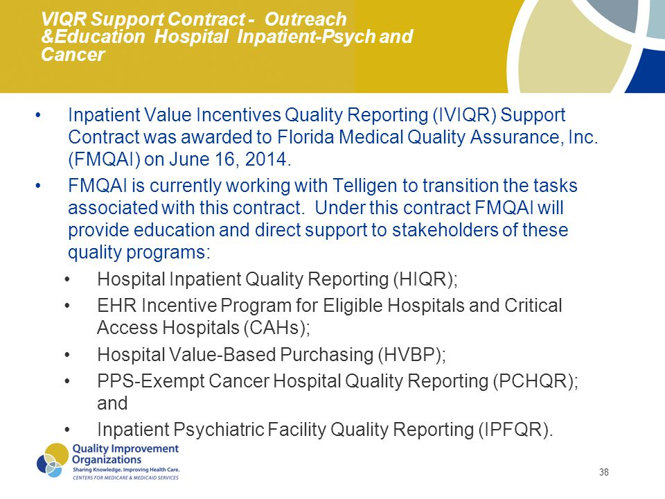 38 VIQR Support Contract - Outreach &Education Hospital Inpatient-Psych and Cancer Inpatient Value Incentives Quality Reporting (IVIQR) Support Contra