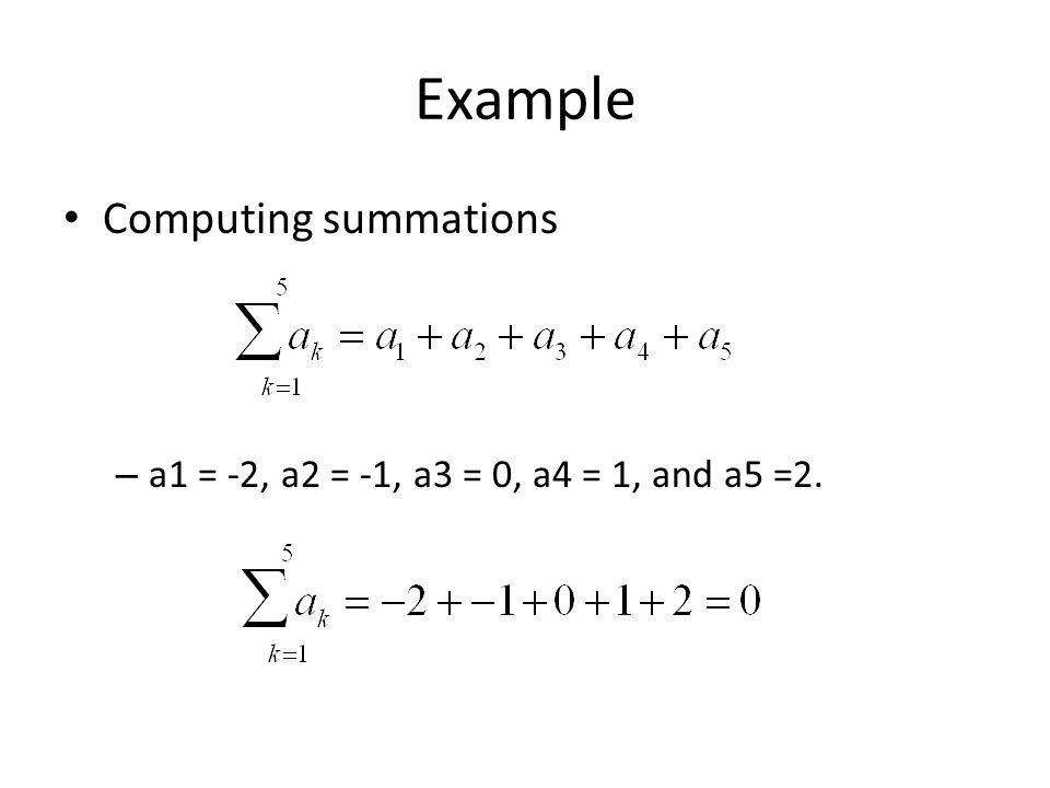 Example Computing summations – a1 = -2, a2 = -1, a3 = 0, a4 = 1, and a5 =2.