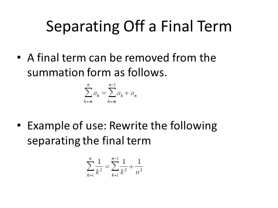Separating Off a Final Term A final term can be removed from the summation form as follows. Example of use: Rewrite the following separating the final