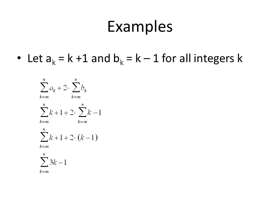 Examples Let a k = k +1 and b k = k – 1 for all integers k