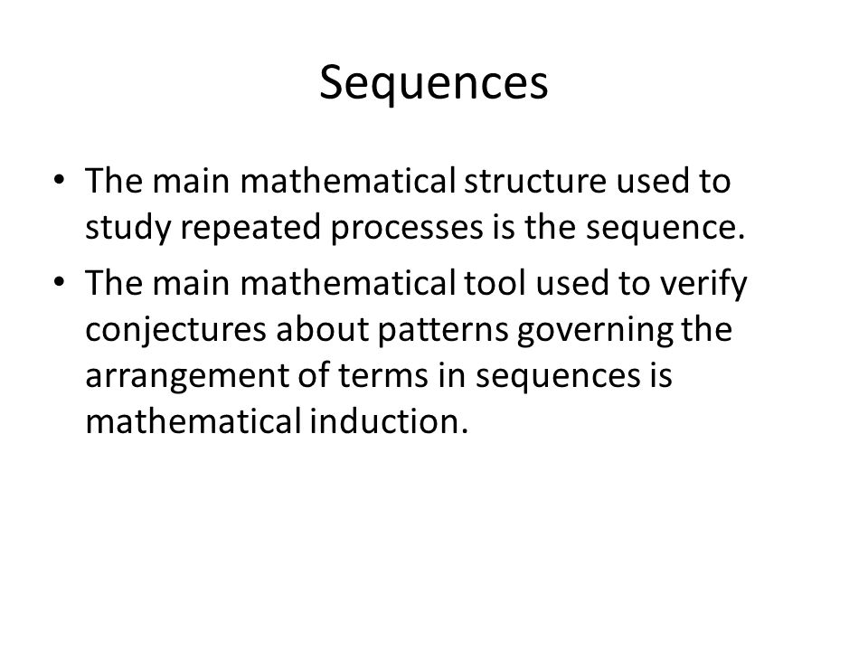 The main mathematical structure used to study repeated processes is the sequence. The main mathematical tool used to verify conjectures about patterns