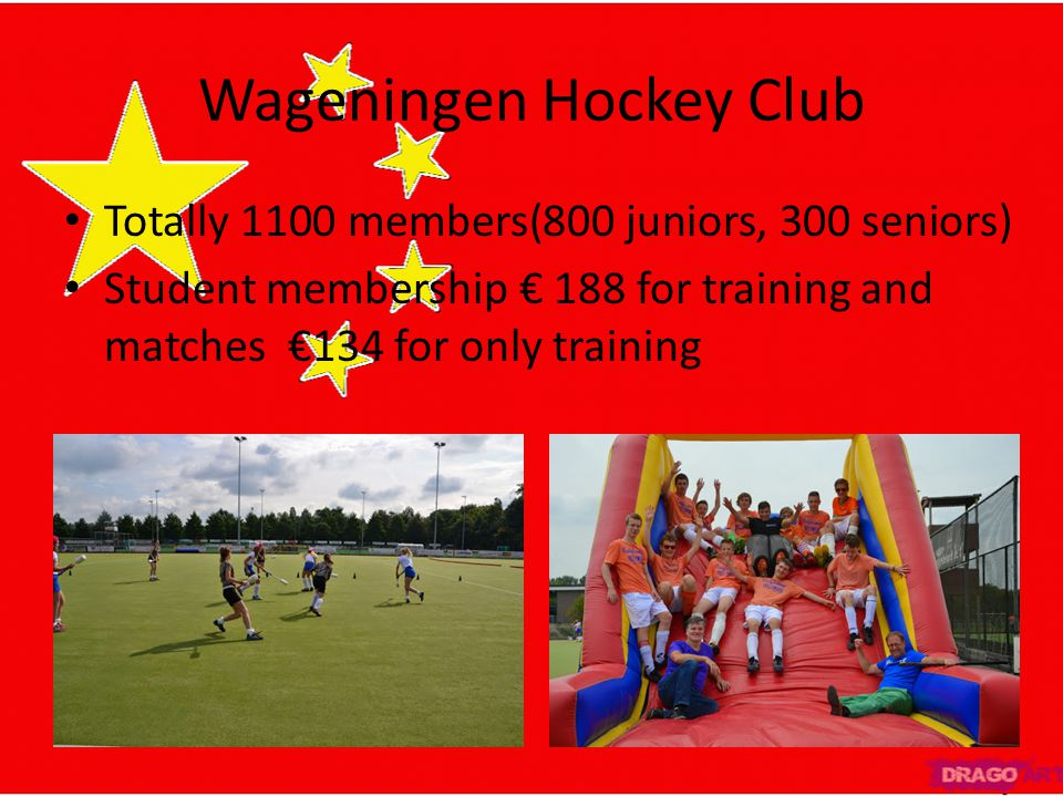 Wageningen Hockey Club Totally 1100 members(800 juniors, 300 seniors) Student membership € 188 for training and matches €134 for only training