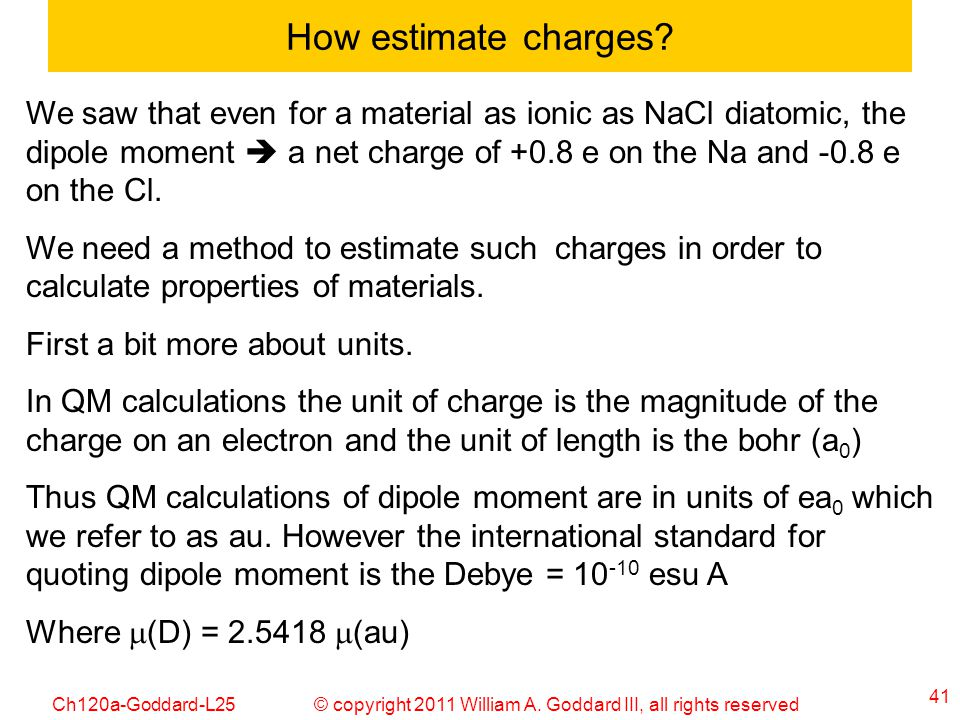 © copyright 2011 William A. Goddard III, all rights reservedCh120a-Goddard-L25 41 How estimate charges? We saw that even for a material as ionic as Na