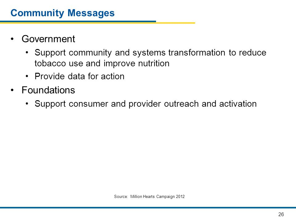 26 Community Messages Government Support community and systems transformation to reduce tobacco use and improve nutrition Provide data for action Foun