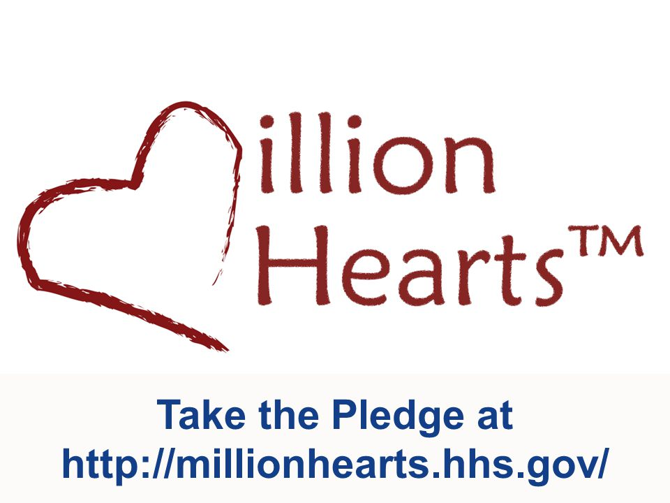 28 Take the Pledge at http://millionhearts.hhs.gov/