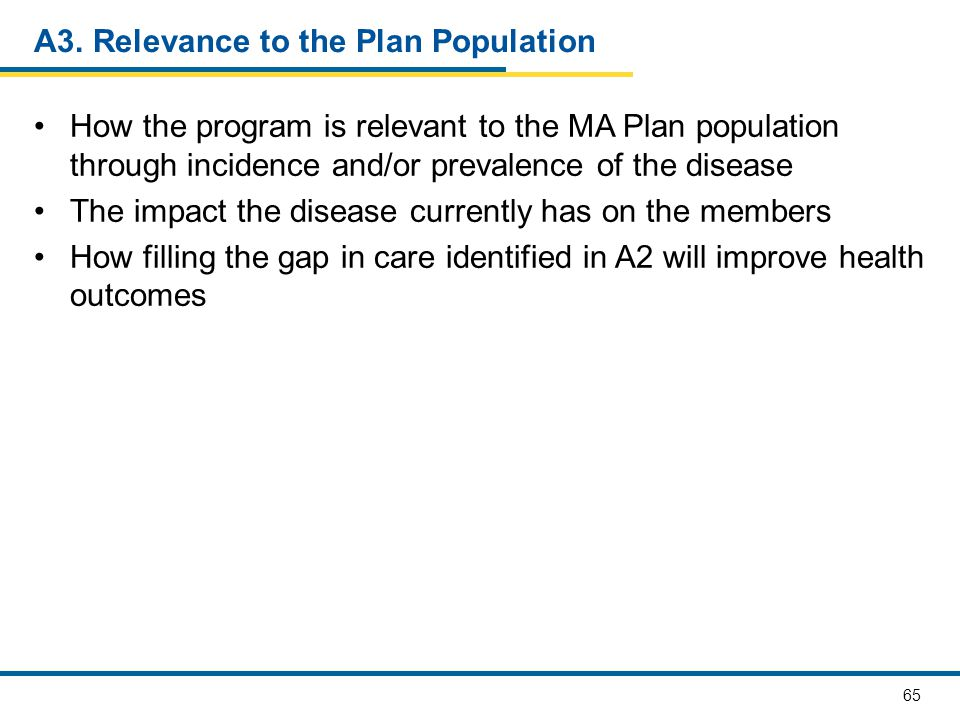 65 A3. Relevance to the Plan Population How the program is relevant to the MA Plan population through incidence and/or prevalence of the disease The i