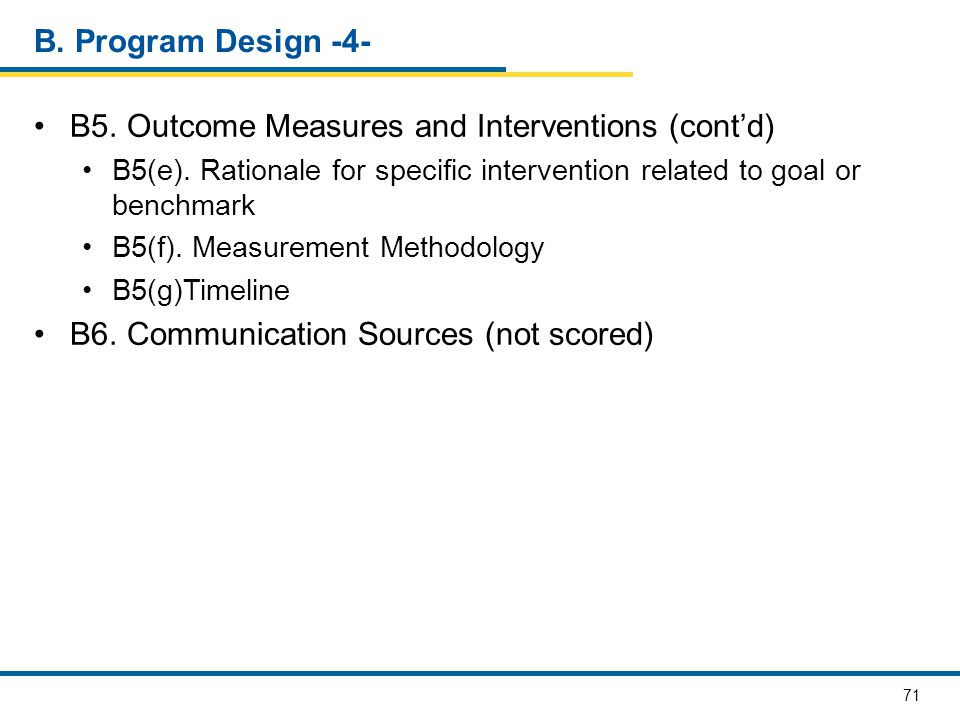 71 B. Program Design -4- B5. Outcome Measures and Interventions (cont'd) B5(e). Rationale for specific intervention related to goal or benchmark B5(f)