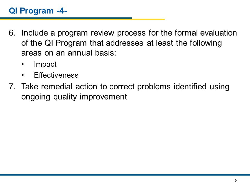 8 QI Program -4- 6.Include a program review process for the formal evaluation of the QI Program that addresses at least the following areas on an annu