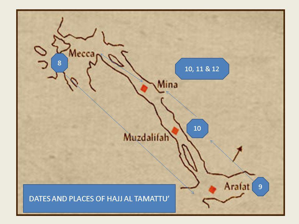 8 9 10 10, 11 & 12 DATES AND PLACES OF HAJJ AL TAMATTU'