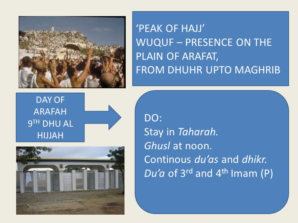 'PEAK OF HAJJ' WUQUF – PRESENCE ON THE PLAIN OF ARAFAT, FROM DHUHR UPTO MAGHRIB DO: Stay in Taharah.