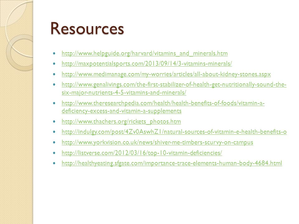 Resources http://www.helpguide.org/harvard/vitamins_and_minerals.htm http://maxpotentialsports.com/2013/09/14/3-vitamins-minerals/ http://www.medimana