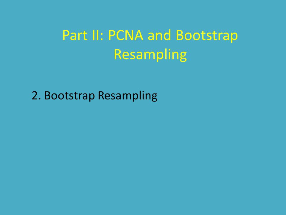 Part II: PCNA and Bootstrap Resampling 2. Bootstrap Resampling