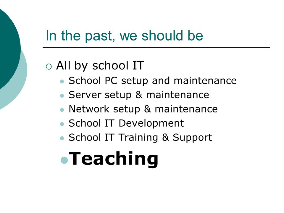 In the past, we should be  All by school IT School PC setup and maintenance Server setup & maintenance Network setup & maintenance School IT Development School IT Training & Support Teaching