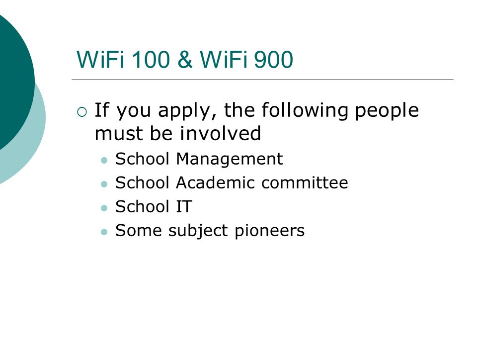 WiFi 100 & WiFi 900  If you apply, the following people must be involved School Management School Academic committee School IT Some subject pioneers