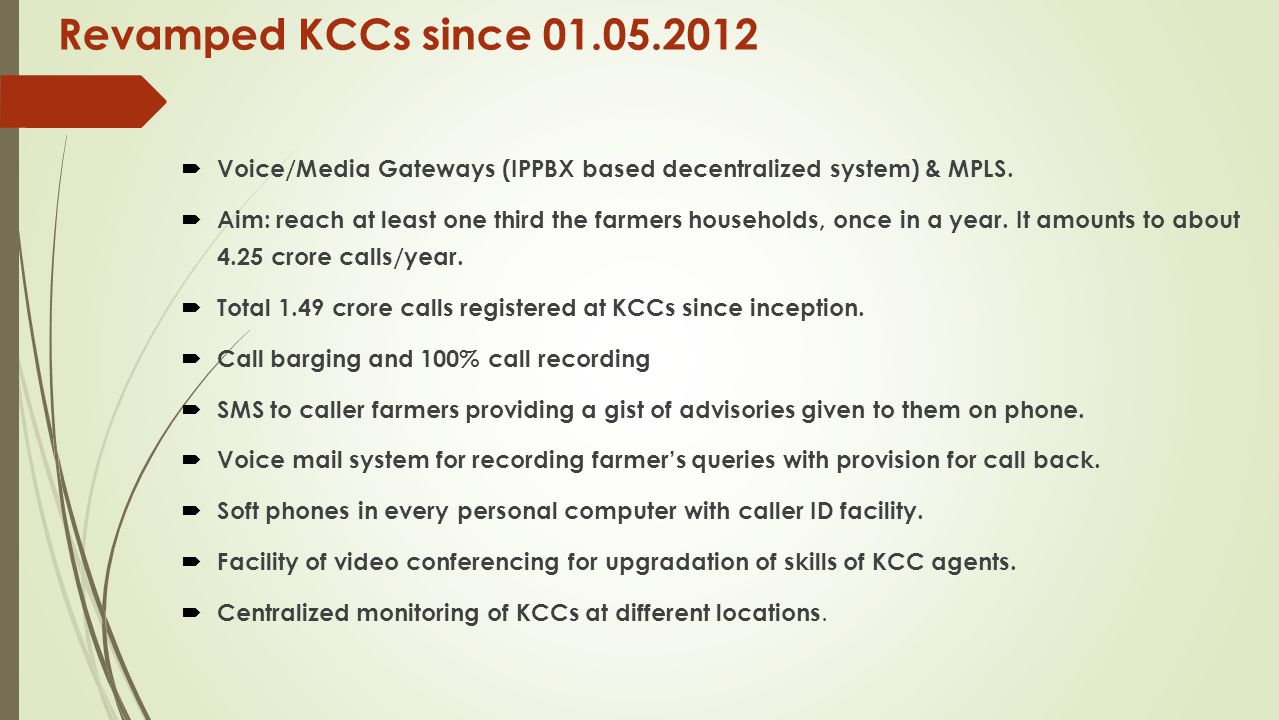 Revamped KCCs since 01.05.2012  Voice/Media Gateways (IPPBX based decentralized system) & MPLS.  Aim: reach at least one third the farmers household