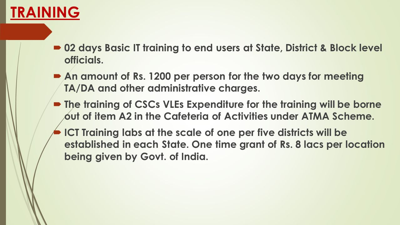 TRAINING  02 days Basic IT training to end users at State, District & Block level officials.  An amount of Rs. 1200 per person for the two days for