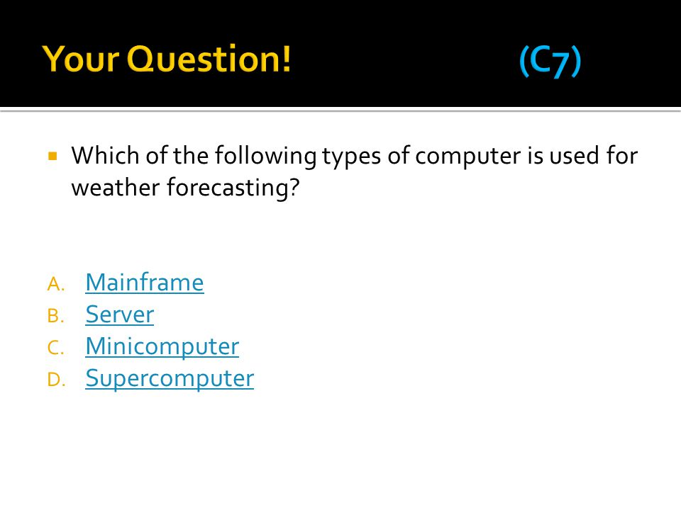  Which of the following types of computer is used for weather forecasting? A. Mainframe Mainframe B. Server Server C. Minicomputer Minicomputer D. Su