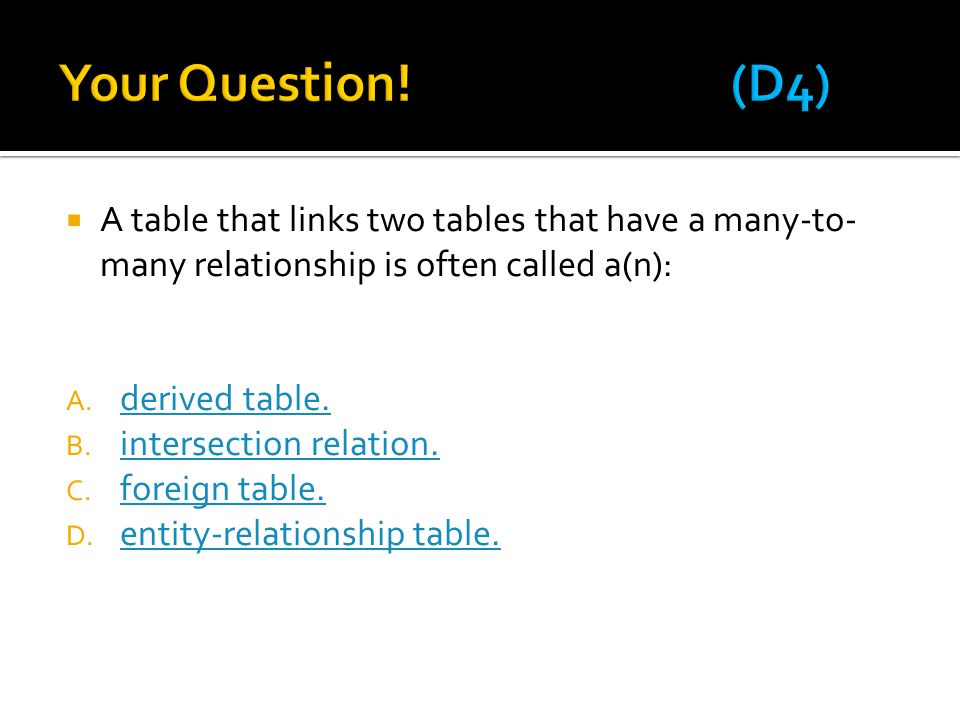  A table that links two tables that have a many-to- many relationship is often called a(n): A.