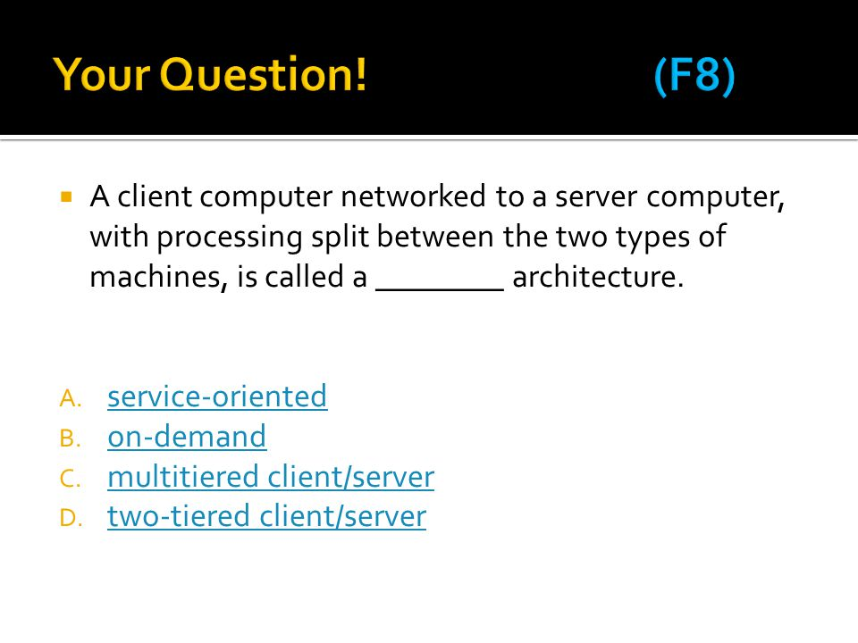  A client computer networked to a server computer, with processing split between the two types of machines, is called a ________ architecture. A. ser