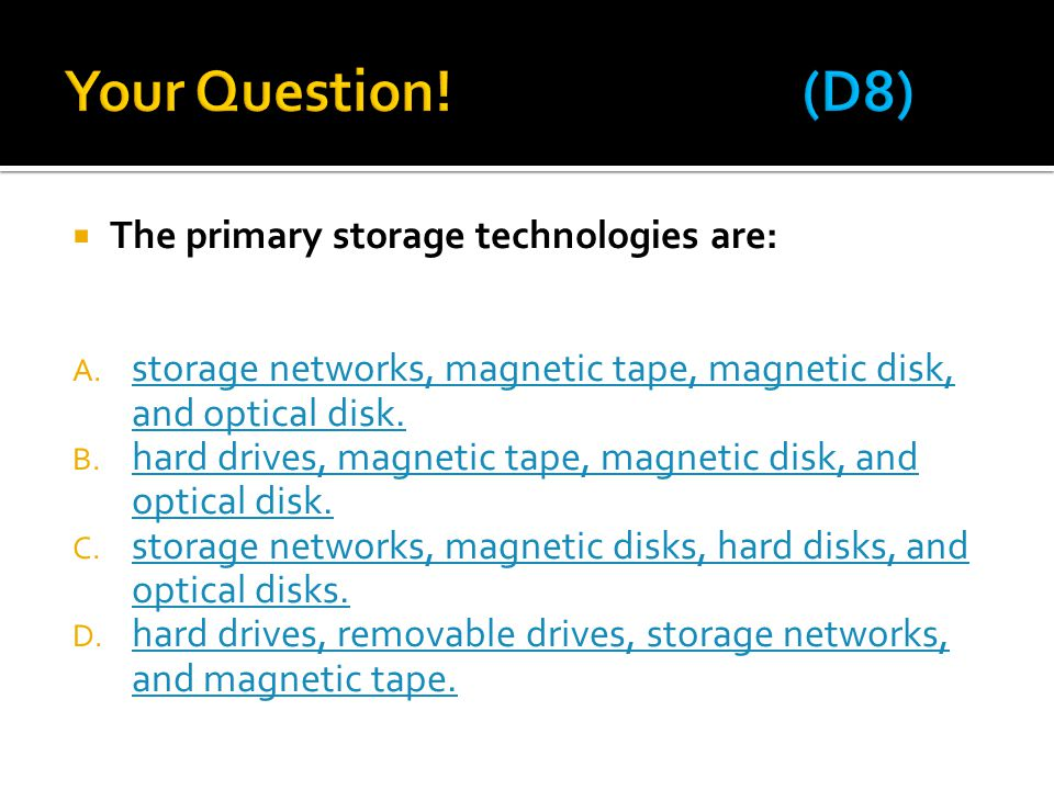  The primary storage technologies are: A.