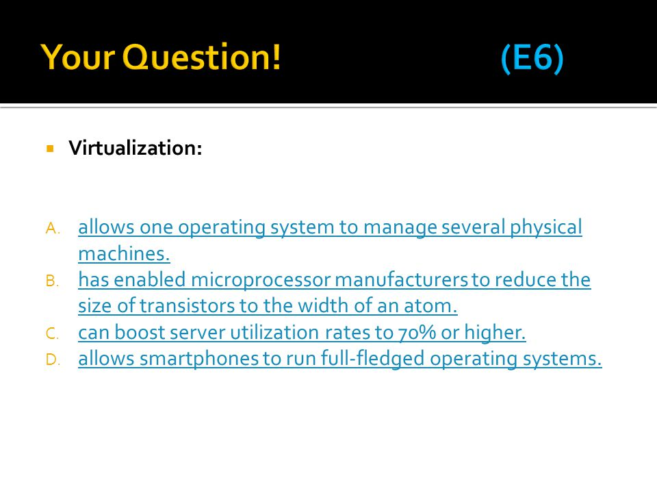  Virtualization: A.allows one operating system to manage several physical machines.