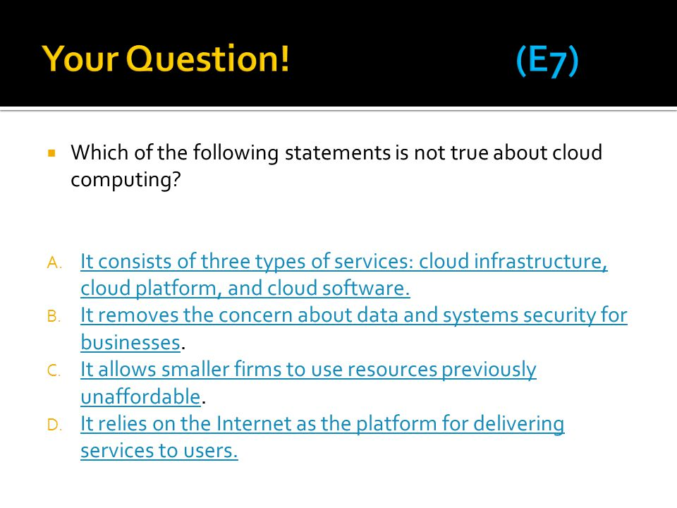  Which of the following statements is not true about cloud computing? A. It consists of three types of services: cloud infrastructure, cloud platform