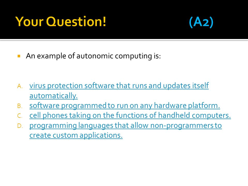  An example of autonomic computing is: A.