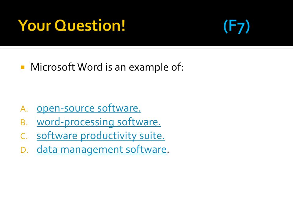  Microsoft Word is an example of: A.open-source software.