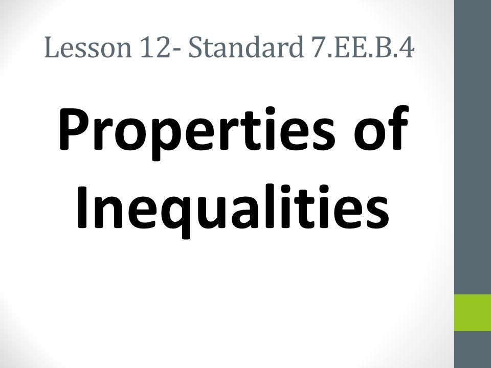 Lesson 12- Standard 7.EE.B.4 Properties of Inequalities