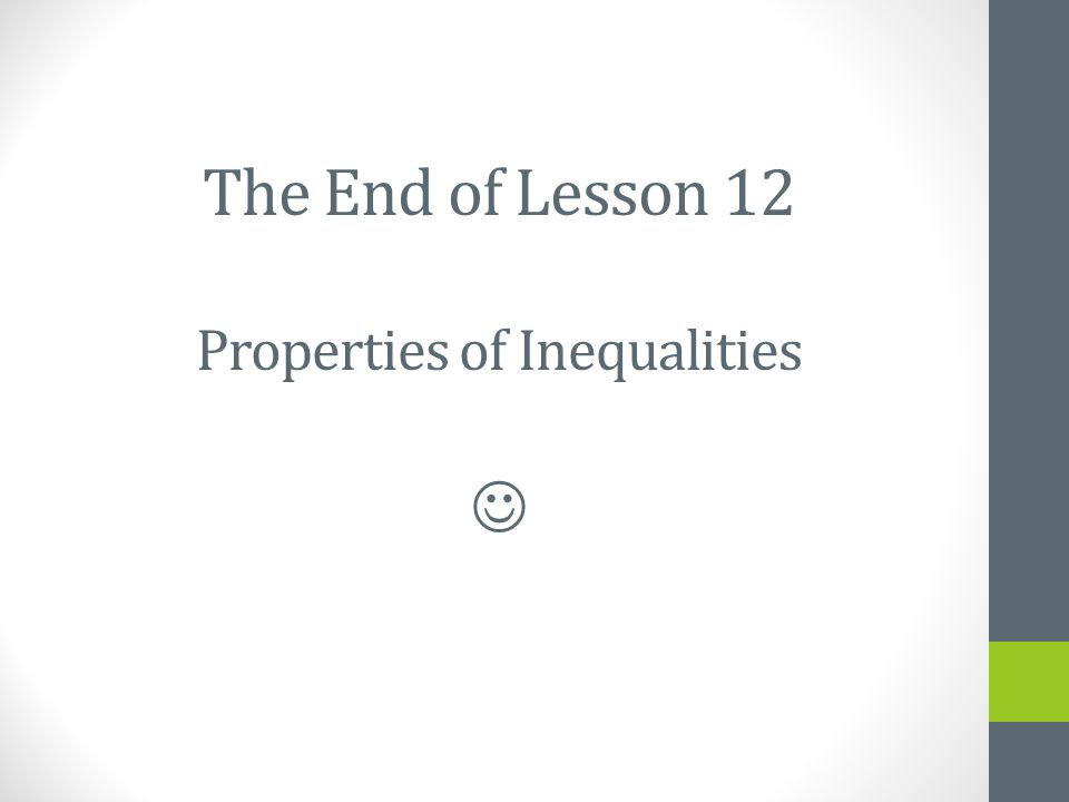 The End of Lesson 12 Properties of Inequalities