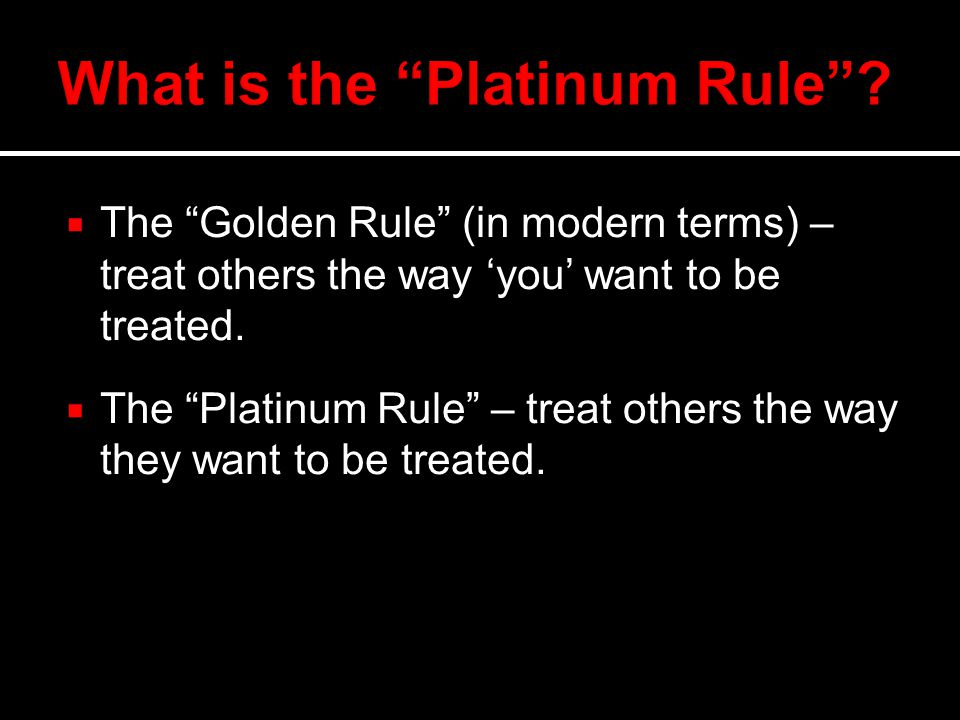  The Golden Rule (in modern terms) – treat others the way 'you' want to be treated.