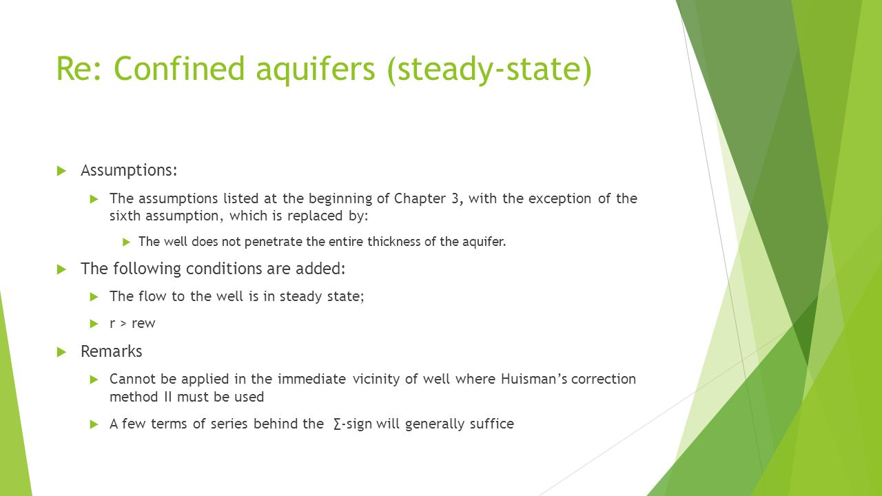 Re: Confined aquifers (steady-state)  Assumptions:  The assumptions listed at the beginning of Chapter 3, with the exception of the sixth assumption, which is replaced by:  The well does not penetrate the entire thickness of the aquifer.