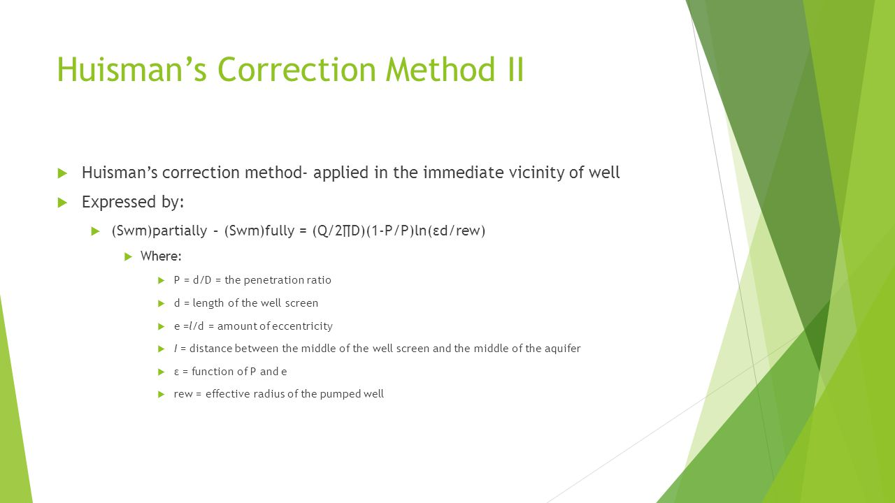 Huisman's Correction method II  Assumptions:  The assumptions listed at the beginning of Chapter 3, with the exception of the sixth assumption, which is replaced by:  The well does not penetrate the entire thickness of the aquifer.